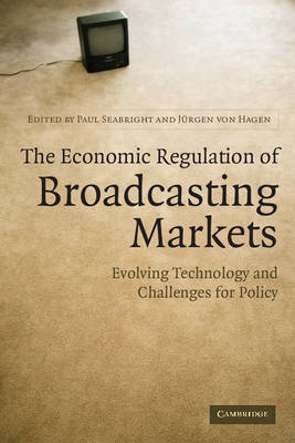 The Economic Regulation of Broadcasting Markets by Paul Seabright