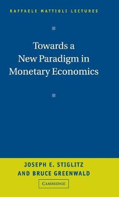 Towards a New Paradigm in Monetary Economics by Joseph E. Stiglitz