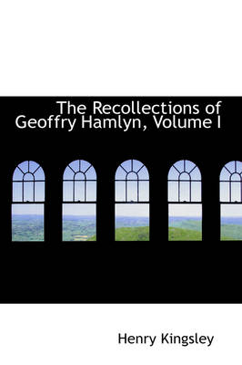 The Recollections of Geoffry Hamlyn, Volume I by Henry Kingsley
