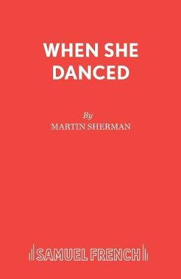 When She Danced by Martin Sherman
