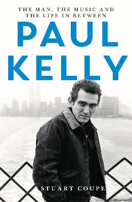 Paul Kelly: The man, the music and the life in between book