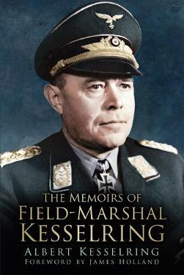 The Memoirs of Field Marshal Kesselring by Albert Kesselring