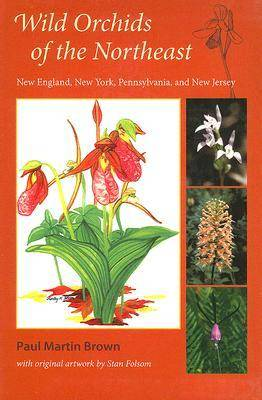 Wild Orchids of the Northeast by Paul Martin Brown