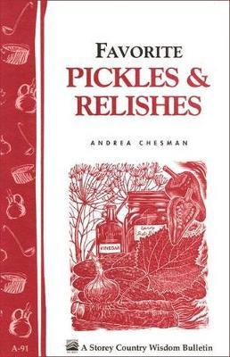 Favorite Pickles and Relishes: Storey's Country Wisdom Bulletin  A.91 by Andrea Chesman
