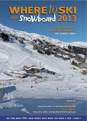 Where to Ski and Snowboard 2013 by Chris Gill
