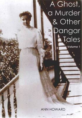 A Ghost, a Murder and Other Dangar Tales, Volume 1 by Ann Howard