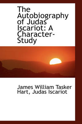 The Autobiography of Judas Iscariot: A Character-Study by James William Tasker Hart