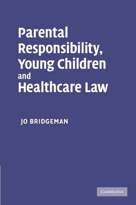 Parental Responsibility, Young Children and Healthcare Law by Jo Bridgeman