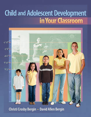 Child and Adolescent Development in Your Classroom by Christi Crosby Bergin