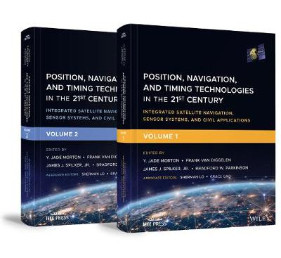 Position, Navigation, and Timing Technologies in the 21st Century: Integrated Satellite Navigation, Sensor Systems, and Civil Applications, Set Volumes 1 and 2 by Y. Jade Morton