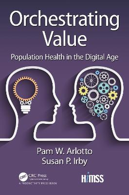 Orchestrating Value: Population Health in the Digital Age by Pam Arlotto
