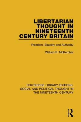 Libertarian Thought in Nineteenth Century Britain: Freedom, Equality and Authority book