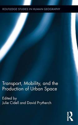 Transport, Mobility, and the Production of Urban Space book