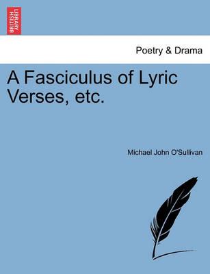 A Fasciculus of Lyric Verses, Etc. by Michael John O'Sullivan