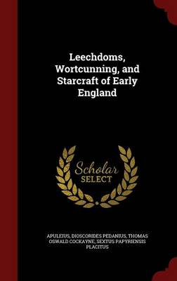 Leechdoms, Wortcunning, and Starcraft of Early England by Apuleius