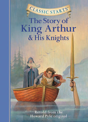 Classic Starts (R): The Story of King Arthur & His Knights by Howard Pyle