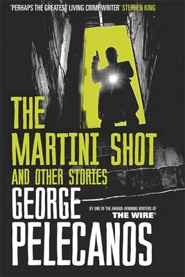 The Martini Shot and Other Stories by George Pelecanos