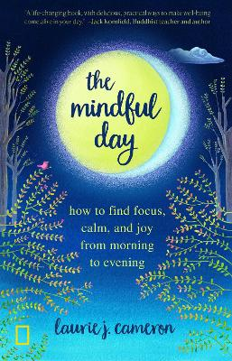 The Mindful Day: Practical Ways to Find Focus, Build Energy, and Create Joy 24/7 by Laurie Cameron
