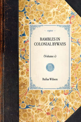 Rambles in Colonial Byways: (volume 1) by Rufus Wilson
