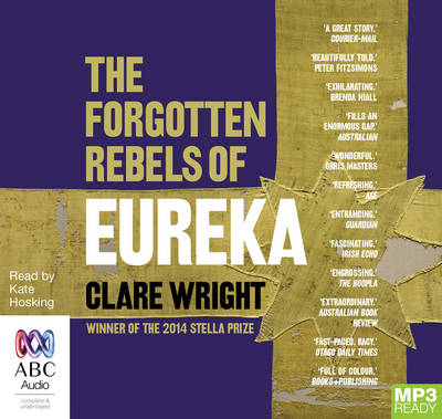 The Forgotten Rebels Of Eureka by Clare Wright
