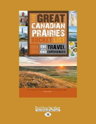 The Great Canadian Prairies Bucket List by Robin Esrock