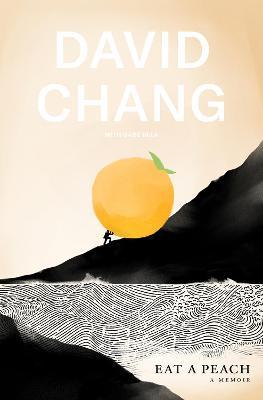Eat A Peach: A Memoir by Chang David