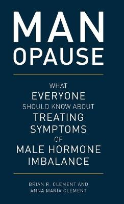 MAN-opause: What Everyone Should Know about Treating Symptoms of Male Hormone Imbalance book