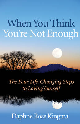 When You Think You'Re Not Enough by Daphne Rose Kingma