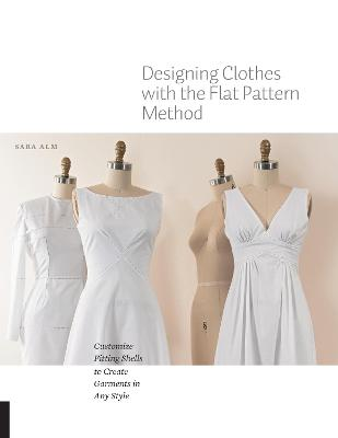 Designing Clothes with the Flat Pattern Method by Sara Alm