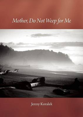 Mother, Do Not Weep for Me by Jenny Koralek
