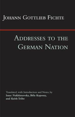 Addresses to the German Nation by Johann Gottlieb Fichte