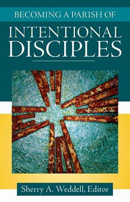 Becoming a Parish of Intentional Disciples by Sherry A. Weddell