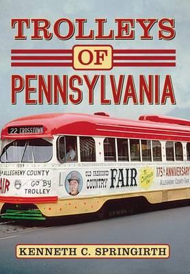 Trolleys of Pennsylvania by Kenneth C Springirth