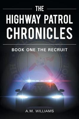 Highway Patrol Chronicles by A. M. Williams
