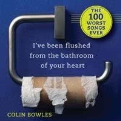 I'Ve Been Flushed from the Bathroom of Your Heart book