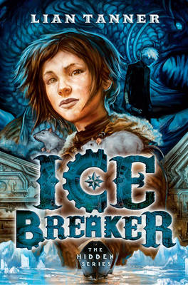 Ice Breaker: the Hidden Series 1 by Lian Tanner