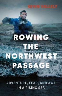 Rowing the Northwest Passage by Kevin Vallely