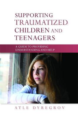 Supporting Traumatized Children and Teenagers book