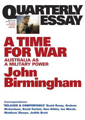 Time For War: The Rebirth Of Australia's Military Culture: Quarterly Essay 20 by John Birmingham