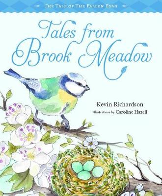 Tales from Brook Meadow: The Tale of the Fallen Eggs: The Tale of the Fallen Eggs by Kevin Richardson and Illustrated by Caroline Hazell