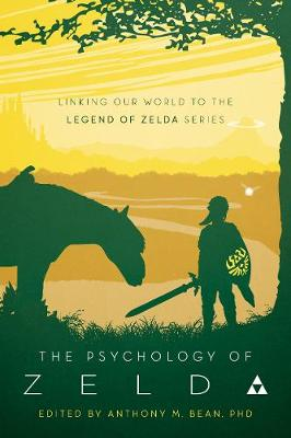 The Psychology of Zelda: Linking Our World to the Legend of Zelda Series by Anthony Bean