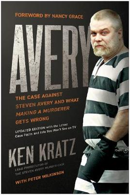 """Avery: The Case Against Steven Avery and What """"Making a Murderer"""" Gets Wrong by Ken Kratz"""