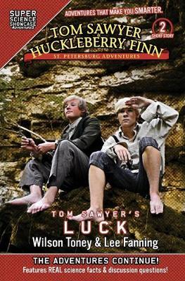 Tom Sawyer & Huckleberry Finn: St. Petersburg Adventures: Tom Sawyer's Luck (Super Science Showcase) by Wilson Toney