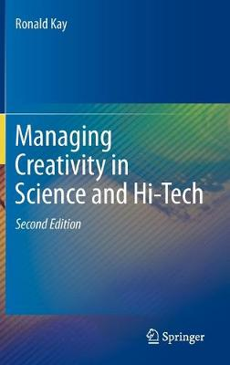Managing Creativity in Science and Hi-Tech by Ronald Kay