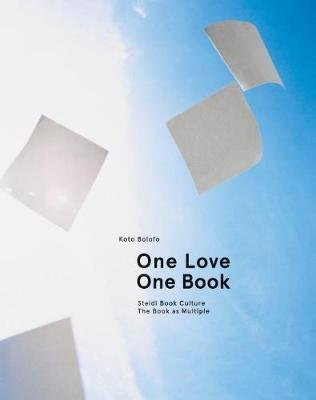 Koto Bolofo: One Love, One Book: Steidl Book Culture. The Book as Multiple by Koto Bolofo