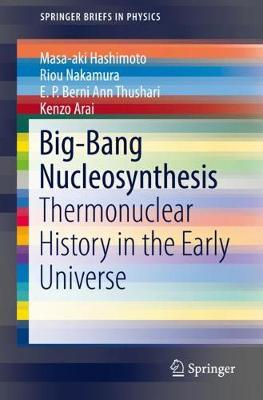 Big-Bang Nucleosynthesis: Thermonuclear History in the Early Universe by Masa-aki Hashimoto