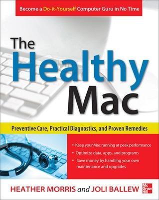 Healthy Mac: Preventive Care, Practical Diagnostics, and Proven Remedies by Heather Morris