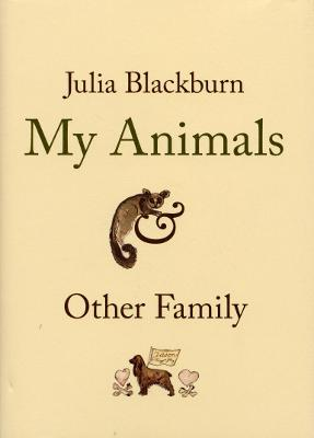 My Animals and Other Family by Julia Blackburn