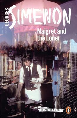 Maigret and the Loner: Inspector Maigret #73 book