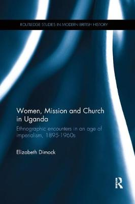 Women, Mission and Church in Uganda: Ethnographic encounters in an age of imperialism, 1895-1960s book